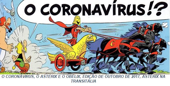 O CORONAVIRUS, DE INVENCÍVEL AURIGA DO IMPÉRIO ROMANO, AO SEU ACTUAL E MALIGNO SUCESSO MICROBIOLÓGICO ANTI  HUMANIDADE